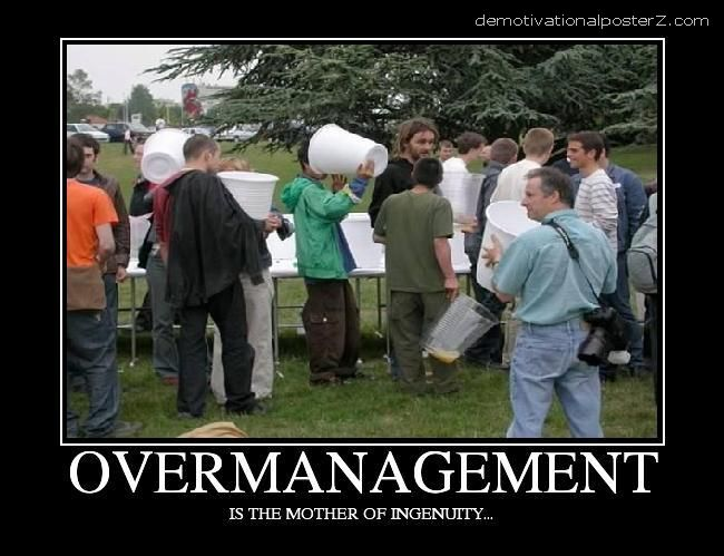 Overmanagement is the mother of ingenuity, demotivator