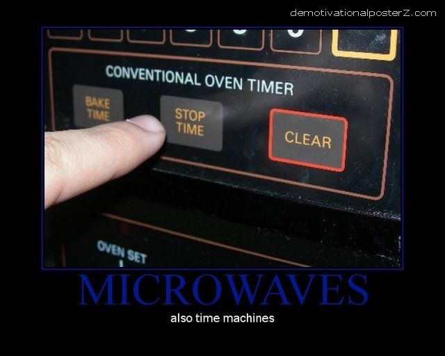 MICROWAVES - also time machines demotivational poster