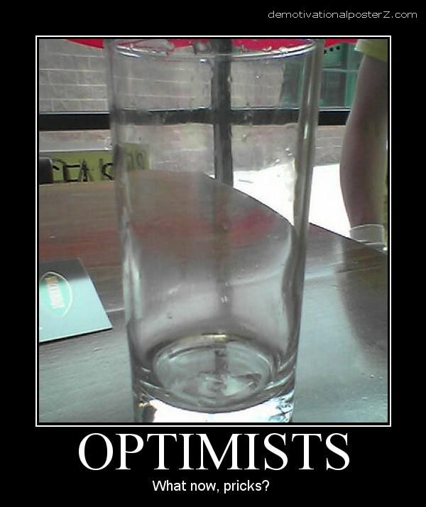 OPTIMISTS - What now pricks? demotivational poster