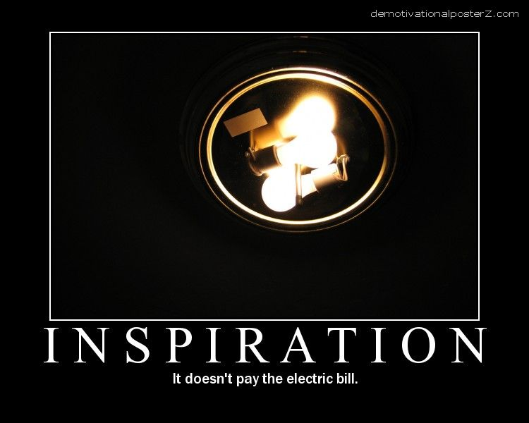 INSPIRATION - it doesn't pay the electric bill demotivational poster