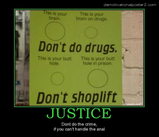 justice motivational poster Don't do the crime if you can't handle the anal.