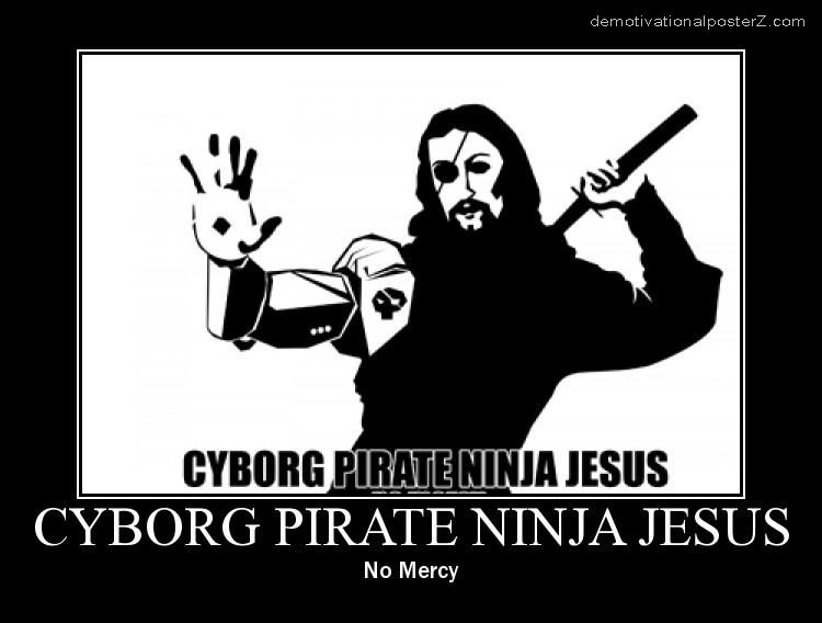 CYBORG PIRATE NINJA JESUS motivational poster