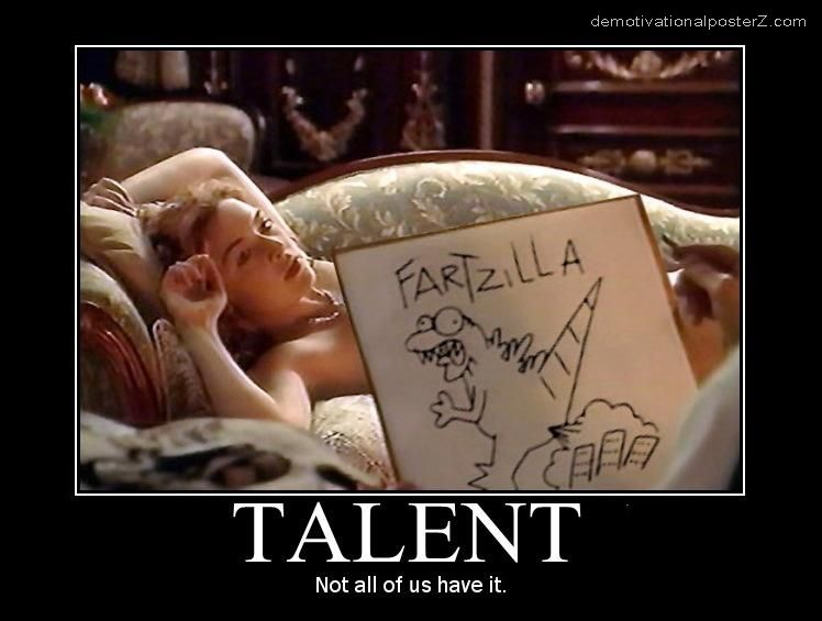TALENT - not all of us have it fartzilla titanic