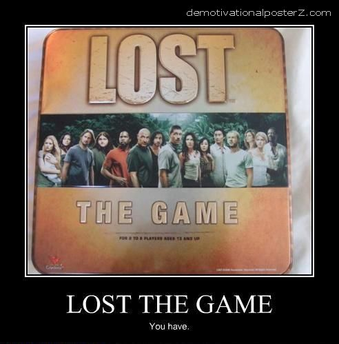 Lost the game you have
