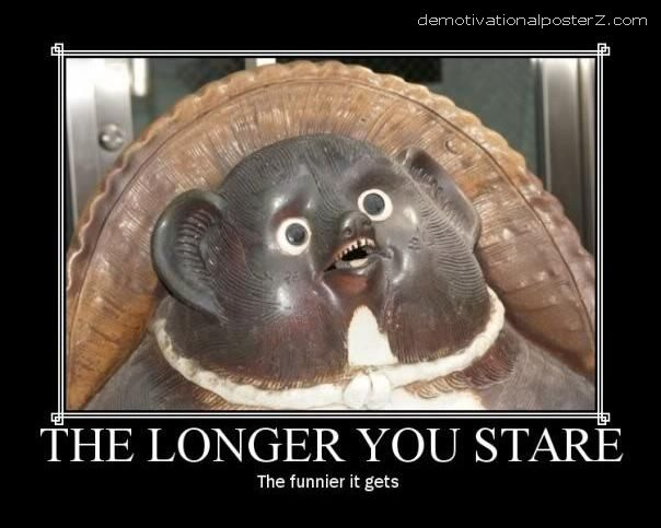 demotivational poster - the longer you stare the funnier it gets
