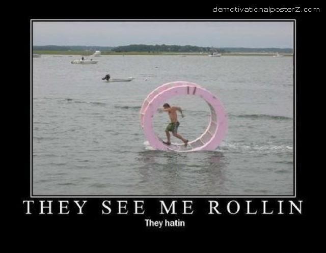 they see me rolling on water they hating