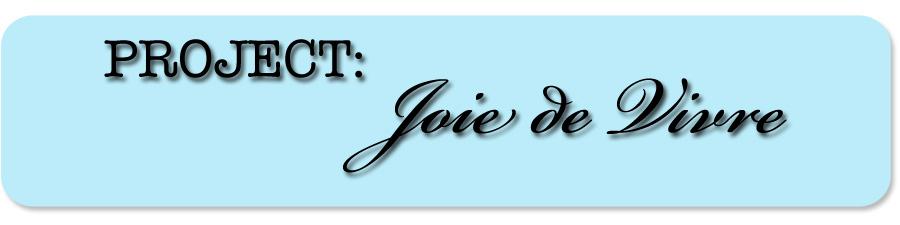 Project: Joie de Vivre