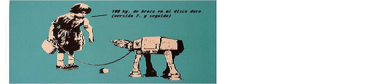 100 KG. DE BROZA EN MI DISCO DURO (VERSIÓN 2. Y SEGUIDO)