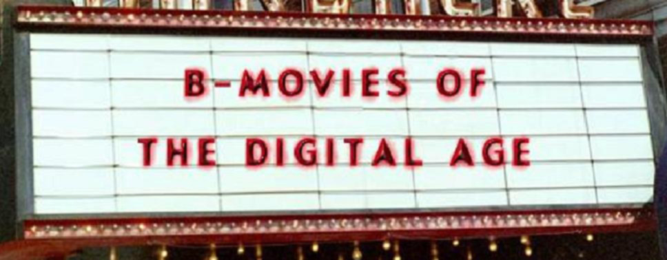 B-Movies of the Digital Age