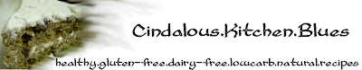 Cindalou's Kitchen Blues: Healthy Celiac / Coeliac Gluten and Dairy Free Recipes