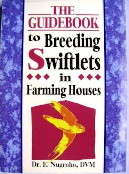 The Guidebook to Breeding Swiftlets In Farming House By Dr. E. Nugroho