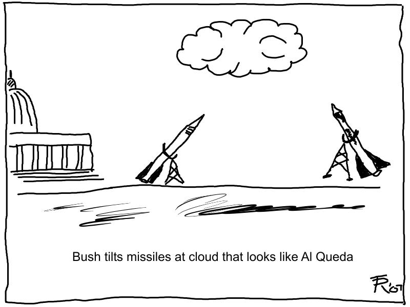 [Bush+tilts+missiles+at+cloud+that+looks+like+Al+Queda.jpg]