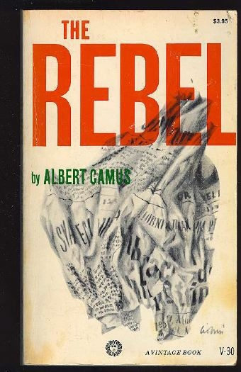 the rebel an essay on man in revolt By one of the most profoundly influential thinkers of our century, the rebel is a classic essay on revolution for albert camus, the urge to revolt is one of the essential dimensions of human nature, manifested in man's timeless promethean strug.