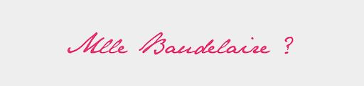 Dear Mlle Baudelaire