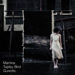 http://2.bp.blogspot.com/_bZBcN_QTrsI/SatUFxkZiXI/AAAAAAAAAHI/YP7VGZ-mgCc/s320/Martina_topley-bird_quixotic.jpg