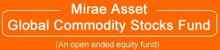 MAGCSF Mirae Asset Global Commodity Stock Fund