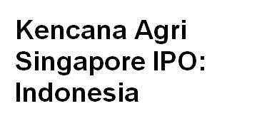 Kencana Agri Singapore IPO