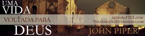 John Piper - Uma Vida Voltada para Deus