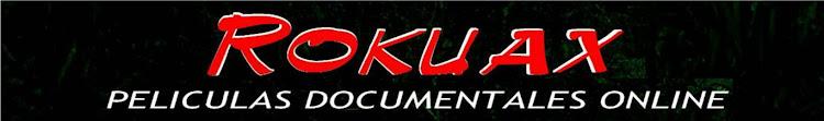 Documentales Peliculas Rokuax Online Gratis