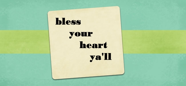 bless your heart ya&#39;ll