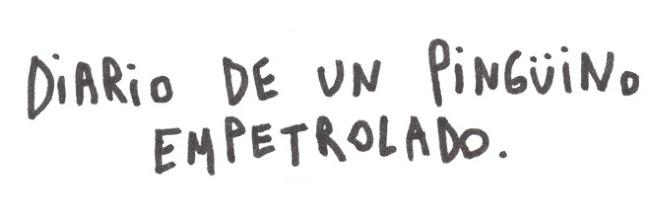 Diario de un pinguino empetrolado.