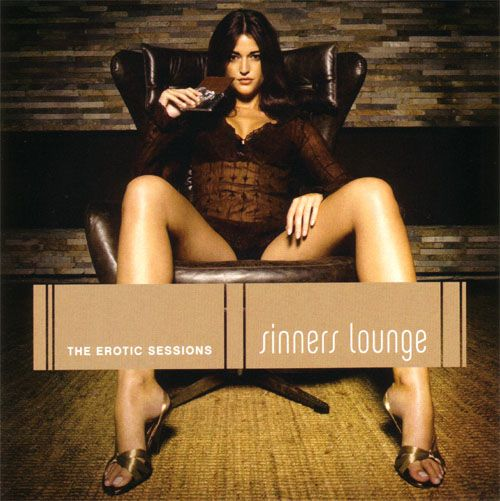 Title Of Album:Sinners Lounge - The Erotic Sessions Year Of Release:2006