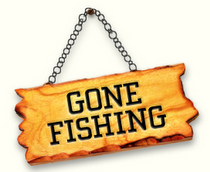 GONE FISHING!!