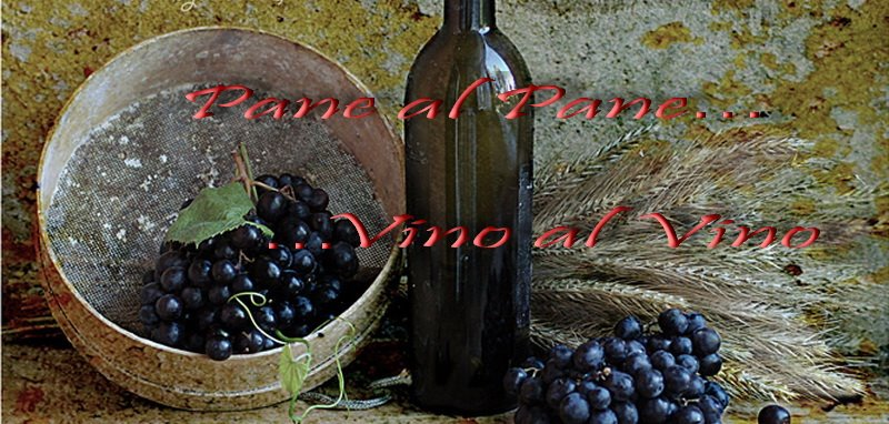Pane al pane....Vino al vino