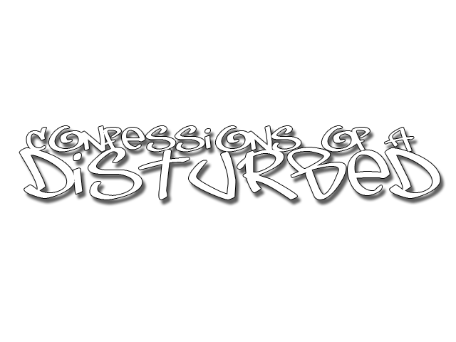 Confessions Of a Disturbed!