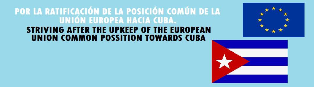 FIRMA POR EL MANTENIMIENTO DE LA POSICIÓN COMÚN DE LA UNIÓN EUROPEA SOBRE CUBA