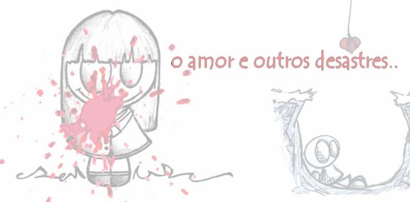 o amor e outros desastres...