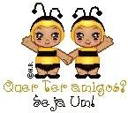 As abelhinhas, a meu pedido, farão um mimo com seu nome.