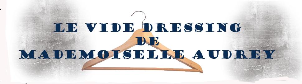 LE VIDE DRESSING DE MADEMOISELLE AUDREY