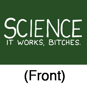 Science.  It works, bitches.