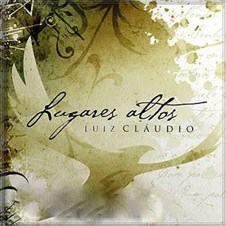 Luiz Claúdio   Lugares Altos (2009)   músicas