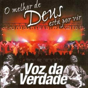 Voz Da Verdade   O Melhor De Deus Está Por Vir (2003) | músicas