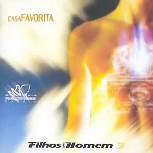 Filhos Do Homem 3   Casa Favorita (2003) | músicas
