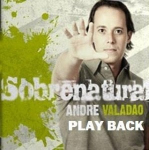 André Valadão - Sobrenatural (2008) Play Back