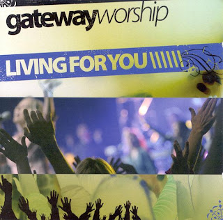 Gateway Worship - Living For You 2006