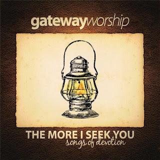 Gateway Worship - The More I Seek You 2010