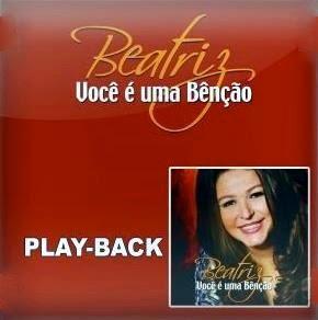 Beatriz - Voc� � Uma Ben��o (Playback)