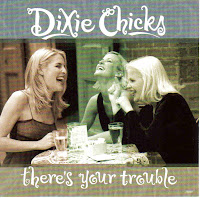 """There's your Trouble"" Dixie Chicks"
