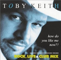 """""""How Do You Like Me Now?!"""" Toby Keith"""