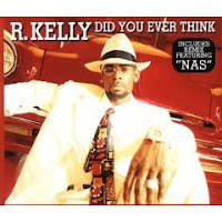"""Did You Ever Think"" R. Kelly featuring Nas"