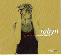 """Do You Know (What It Takes)"" Robyn"