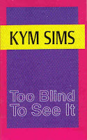"""Too Blind To See It"" Kym Sims"