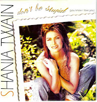 """Don't Be Stupid (You Know I Love You)"" Shania Twain"