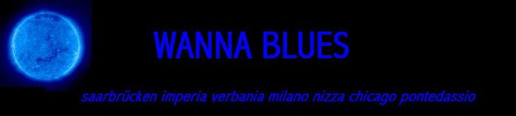 WANNA  BLUES