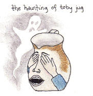 The Haunting of Toby Jug