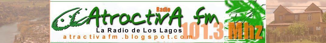 :: Radio Atractiva FM de Los Lagos 101.3 Mhz::